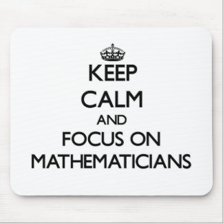 Keep Calm and focus on Mathematicians Mousepads