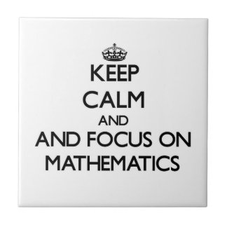 Keep calm and focus on Mathematics Tile
