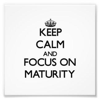 Keep Calm and focus on Maturity Photo Art