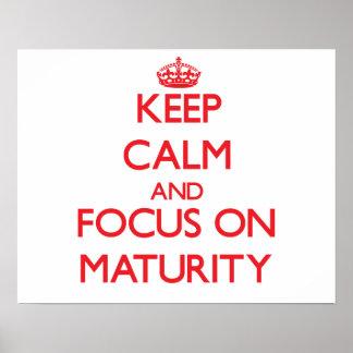 Keep Calm and focus on Maturity Print