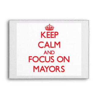 Keep Calm and focus on Mayors Envelope