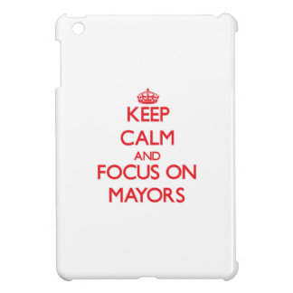 Keep Calm and focus on Mayors Case For The iPad Mini