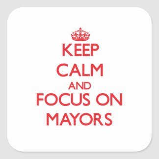 Keep Calm and focus on Mayors Square Stickers