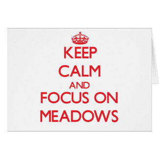 Keep Calm and focus on Meadows Greeting Card