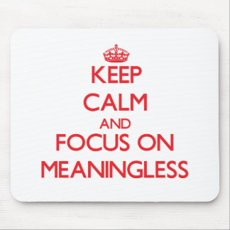 Keep Calm and focus on Meaningless Mouse Pad