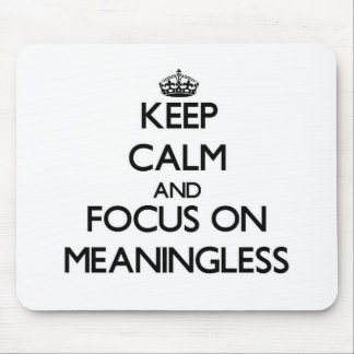 Keep Calm and focus on Meaningless Mousepads