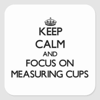 Keep Calm and focus on Measuring Cups Square Sticker