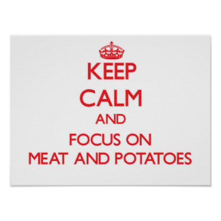 Keep Calm and focus on Meat And Potatoes Print