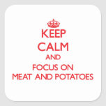 Keep Calm and focus on Meat And Potatoes Square Stickers