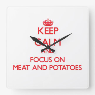 Keep Calm and focus on Meat And Potatoes Wallclock