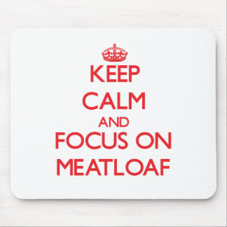 Keep Calm and focus on Meatloaf Mouse Pads