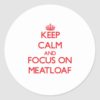 Keep Calm and focus on Meatloaf Sticker