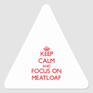 Keep Calm and focus on Meatloaf Stickers