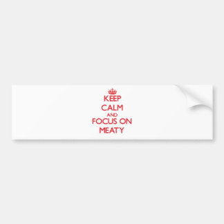 Keep Calm and focus on Meaty Bumper Stickers