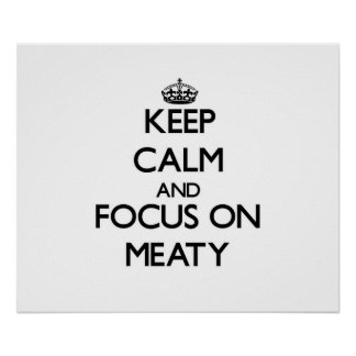 Keep Calm and focus on Meaty Poster