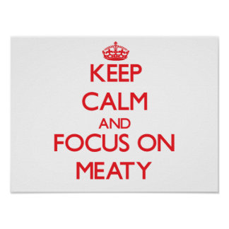 Keep Calm and focus on Meaty Print