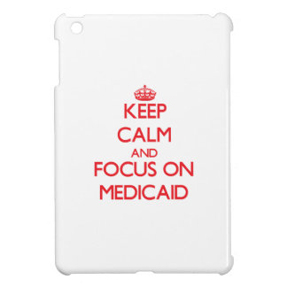 Keep Calm and focus on Medicaid Case For The iPad Mini