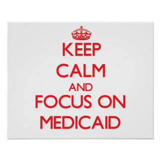 Keep Calm and focus on Medicaid Print