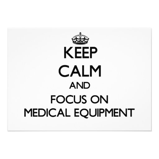 Keep Calm and focus on Medical Equipment Invites
