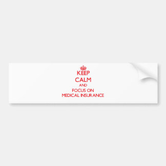 Keep Calm and focus on Medical Insurance Bumper Sticker