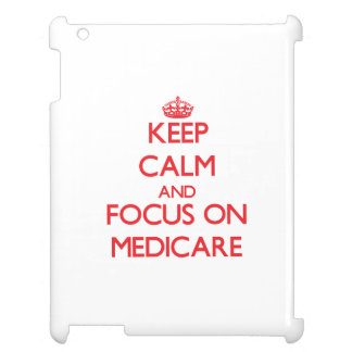 Keep Calm and focus on Medicare Case For The iPad