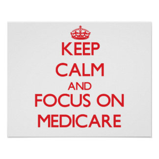 Keep Calm and focus on Medicare Poster