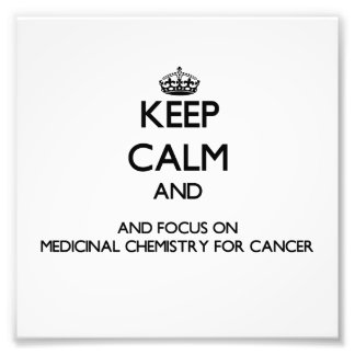 Keep calm and focus on Medicinal Chemistry For Can Art Photo