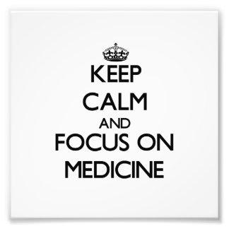 Keep Calm and focus on Medicine Photograph