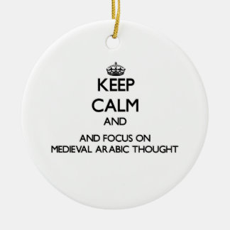 Keep calm and focus on Medieval Arabic Thought Ornaments
