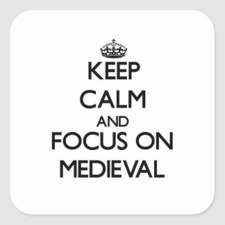 Keep Calm and focus on Medieval Square Sticker