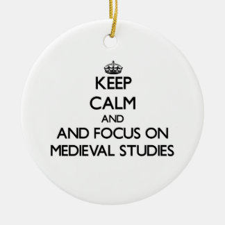Keep calm and focus on Medieval Studies Ornament