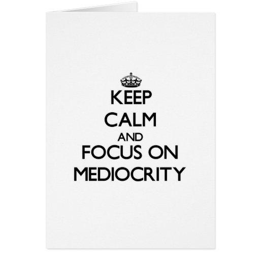 Keep Calm and focus on Mediocrity Card