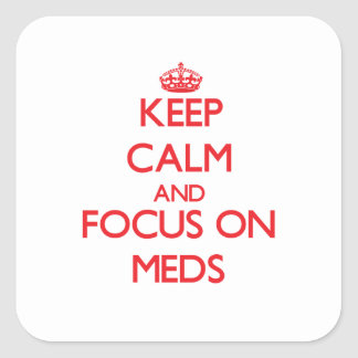 Keep Calm and focus on Meds Square Sticker