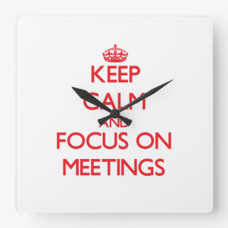 Keep Calm and focus on Meetings Square Wall Clock