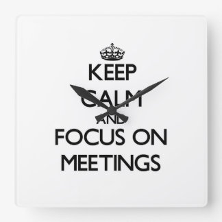 Keep Calm and focus on Meetings Square Wallclock