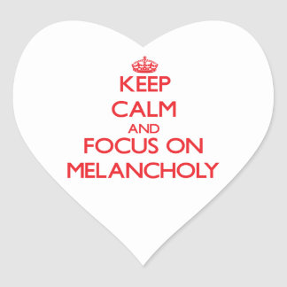 Keep Calm and focus on Melancholy Heart Stickers