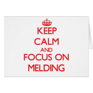 Keep Calm and focus on Melding Greeting Card