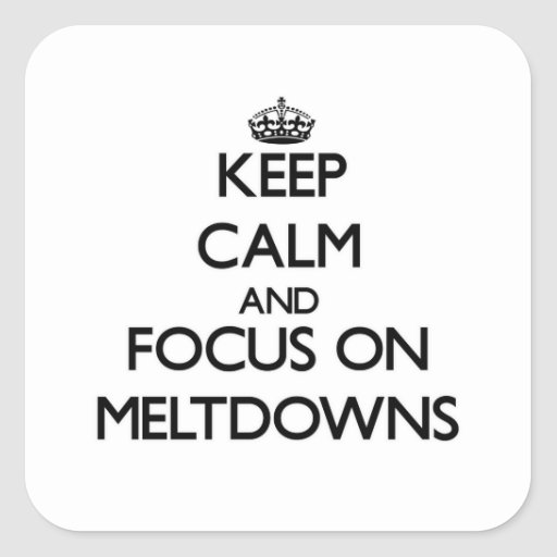 Keep Calm and focus on Meltdowns Stickers