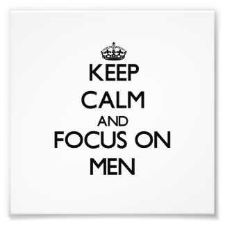 Keep Calm and focus on Men Art Photo