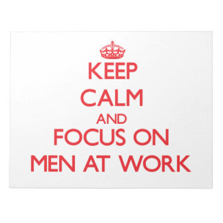 Keep Calm and focus on Men At Work Memo Notepads