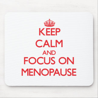 Keep Calm and focus on Menopause Mousepads