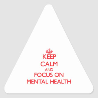 Keep Calm and focus on Mental Health Triangle Stickers