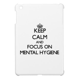Keep Calm and focus on Mental Hygiene Cover For The iPad Mini