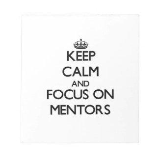 Keep Calm and focus on Mentors Memo Notepad