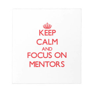 Keep Calm and focus on Mentors Memo Note Pads