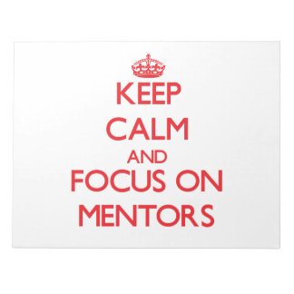 Keep Calm and focus on Mentors Memo Note Pad