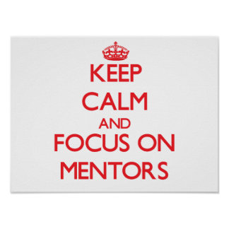 Keep calm and focus on MENTORS Posters