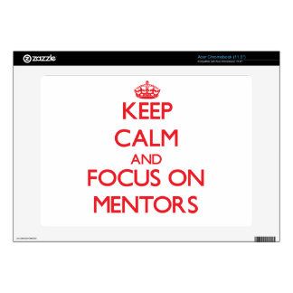 Keep Calm and focus on Mentors Skins For Acer Chromebook