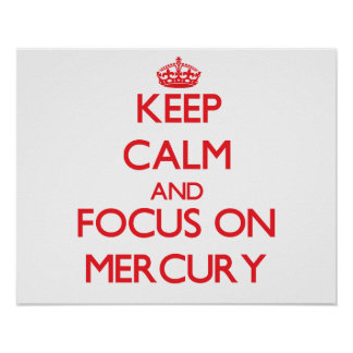 Keep Calm and focus on Mercury Posters