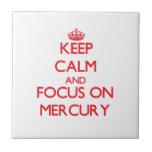 Keep Calm and focus on Mercury Tile